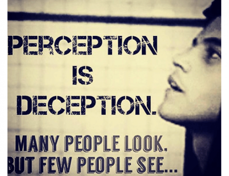 Deception By Parading Perception As Truth