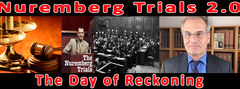 The W.H.O. the Centres for Disease Control  the World Economic Forum & Big-Pharma: The New Nuremberg Trials of 2021. Their Crimes Against Humanity